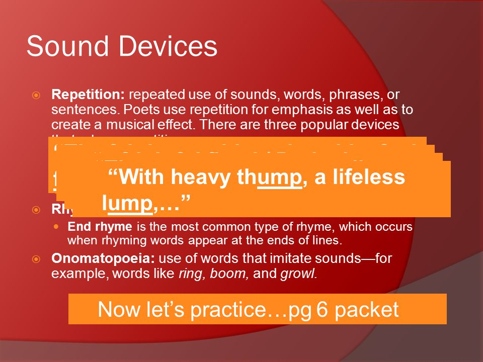 Sound Devices  Repetition: repeated use of sounds, words, phrases, or sentences.