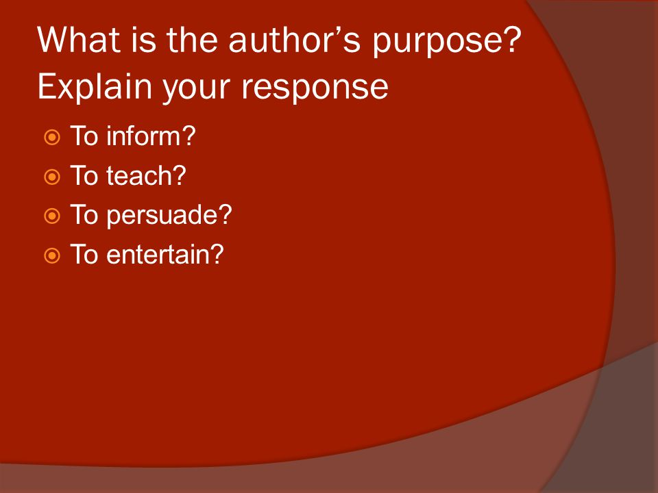 What is the author's purpose. Explain your response  To inform.
