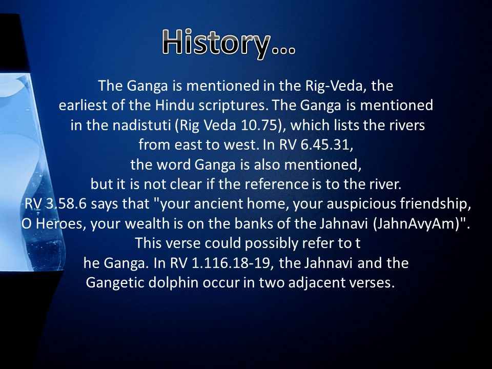 The Ganga is mentioned in the Rig-Veda, the earliest of the Hindu scriptures.