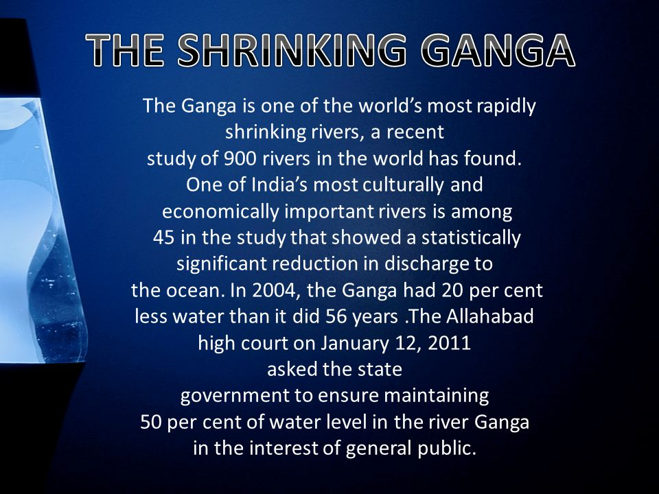 The Ganga is one of the world's most rapidly shrinking rivers, a recent study of 900 rivers in the world has found.