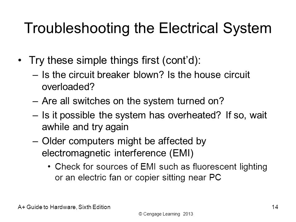 © Cengage Learning 2013 Troubleshooting the Electrical System Try these simple things first (cont'd): –Is the circuit breaker blown.