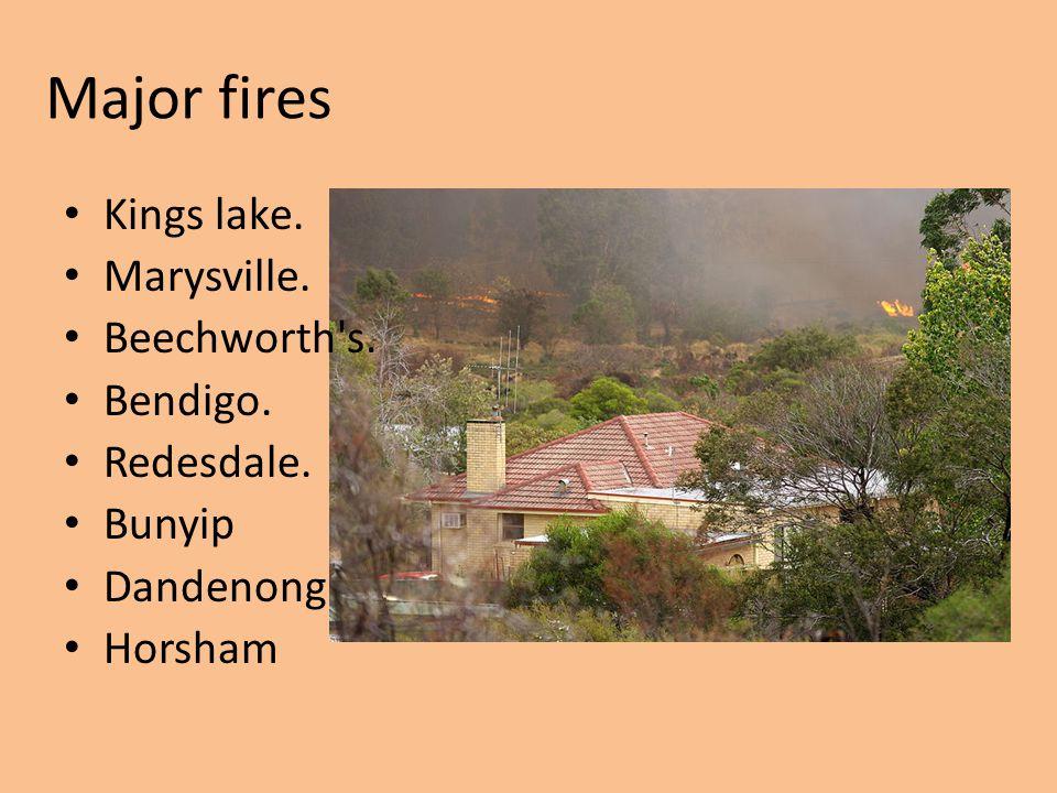 Major fires Kings lake. Marysville. Beechworth's. Bendigo. Redesdale. Bunyip Dandenong Horsham