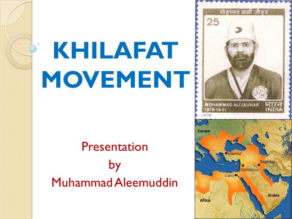 KHILAFAT MOVEMENT Presentation by Muhammad Aleemuddin