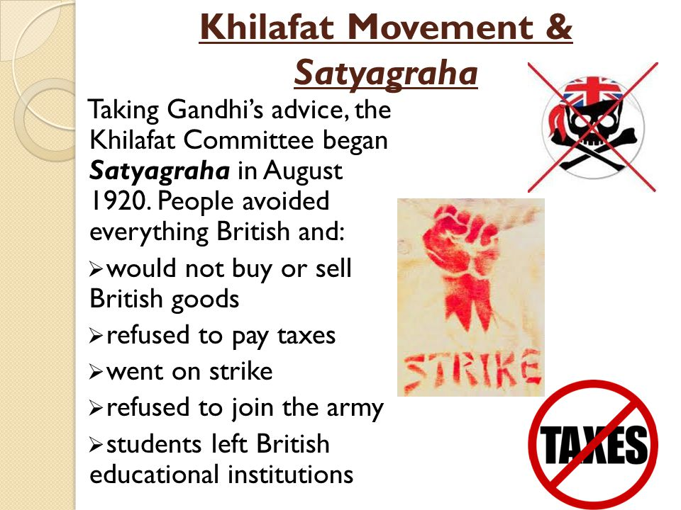Khilafat Movement & Satyagraha Taking Gandhi's advice, the Khilafat Committee began Satyagraha in August 1920. People avoided everything British and: