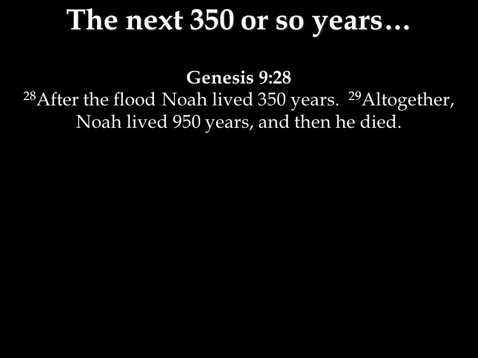 Genesis 9:28 28 After the flood Noah lived 350 years.