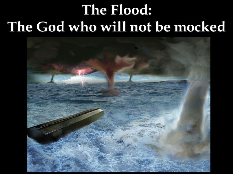 The Flood: The God who will not be mocked