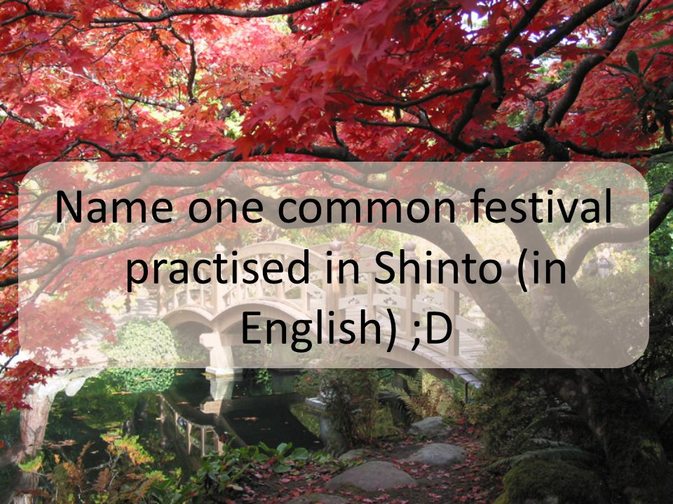 Name one common festival practised in Shinto (in English) ;D