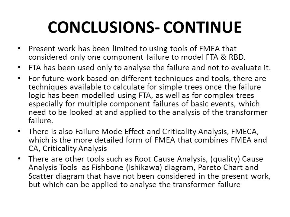 CONCLUSIONS- CONTINUE Present work has been limited to using tools of FMEA that considered only one component failure to model FTA & RBD.