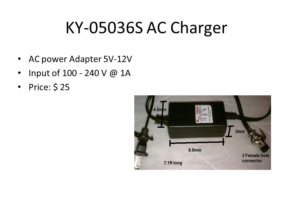 KY-05036S AC Charger AC power Adapter 5V-12V Input of 100 - 240 V @ 1A Price: $ 25