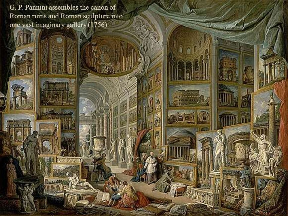 G. P. Pannini assembles the canon of Roman ruins and Roman sculpture into one vast imaginary gallery (1756)