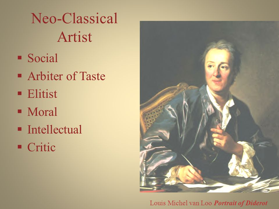 Neo-Classical Artist  Social  Arbiter of Taste  Elitist  Moral  Intellectual  Critic Louis Michel van Loo Portrait of Diderot