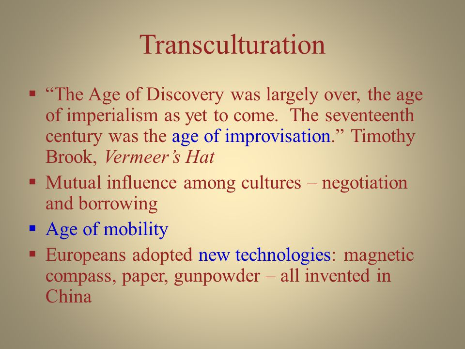 Transculturation  The Age of Discovery was largely over, the age of imperialism as yet to come.