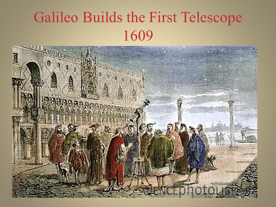 Galileo Builds the First Telescope 1609