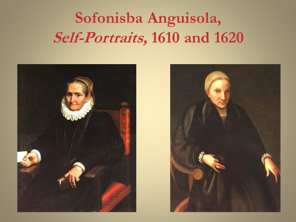 Sofonisba Anguisola, Self-Portraits, 1610 and 1620