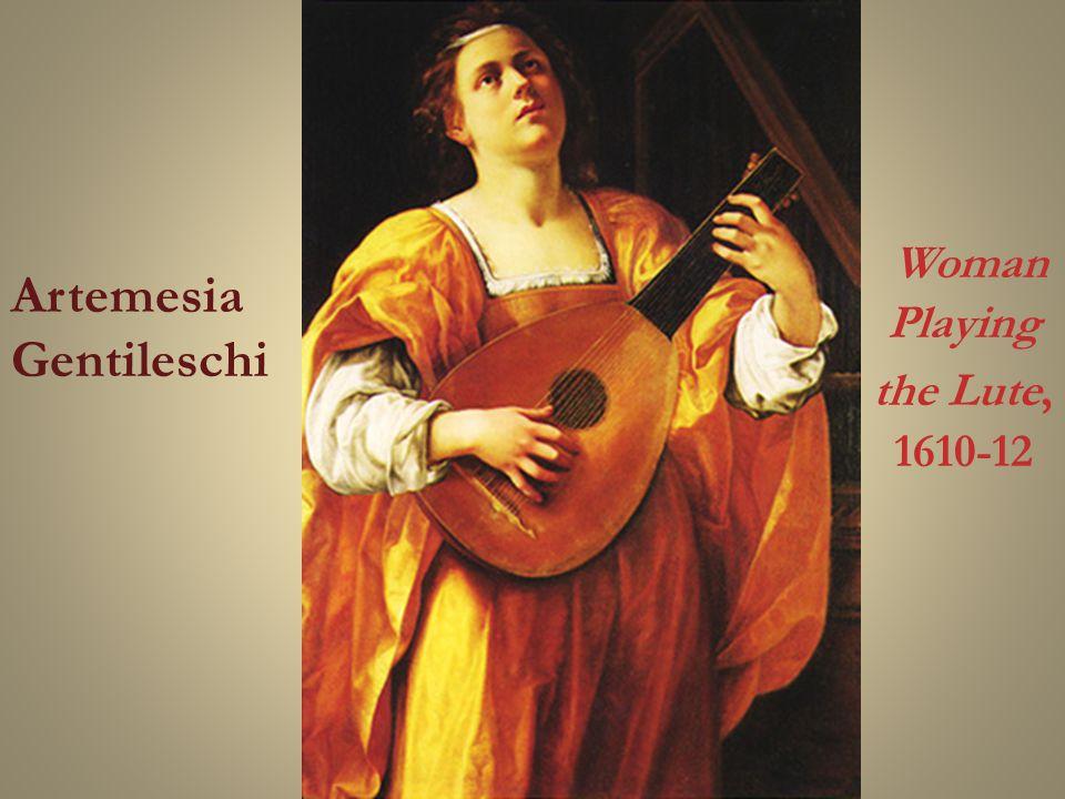 Woman Playing the Lute, 1610-12 Artemesia Gentileschi