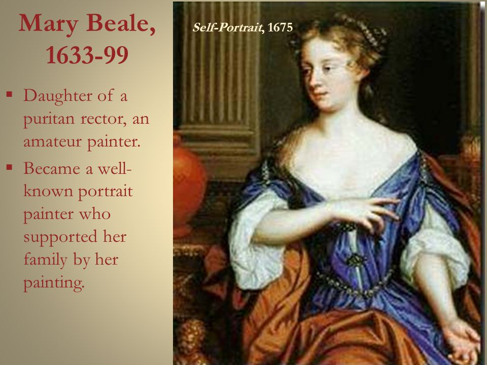 Mary Beale, 1633-99  Daughter of a puritan rector, an amateur painter.