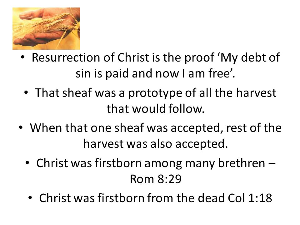 Resurrection of Christ is the proof 'My debt of sin is paid and now I am free'.