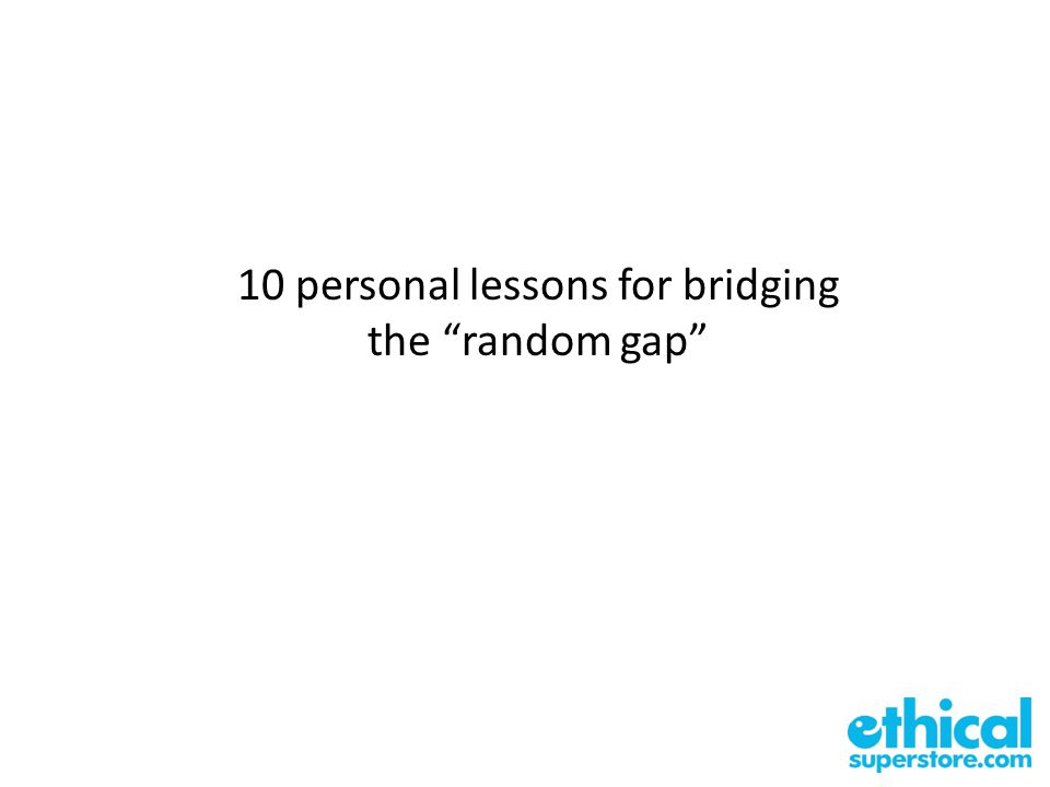 10 personal lessons for bridging the random gap
