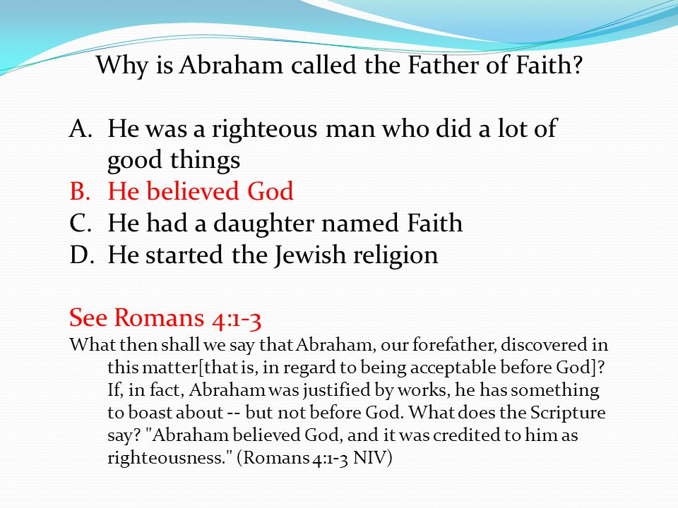 Why is Abraham called the Father of Faith.