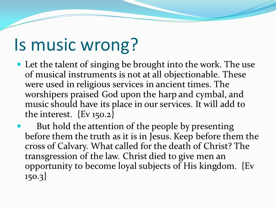Is music wrong. Let the talent of singing be brought into the work.