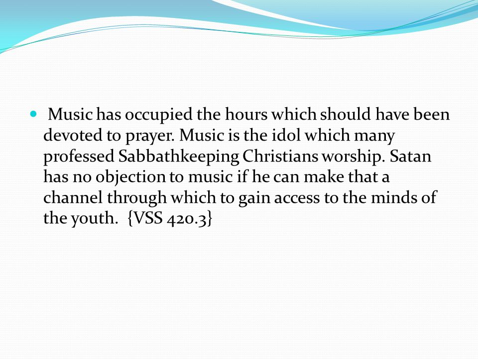 Music has occupied the hours which should have been devoted to prayer.