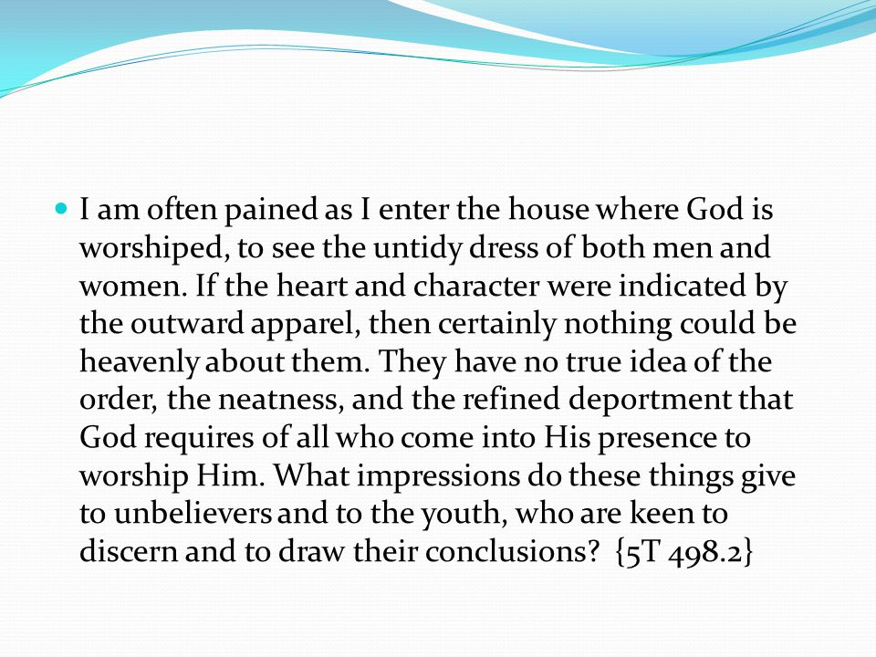 I am often pained as I enter the house where God is worshiped, to see the untidy dress of both men and women.