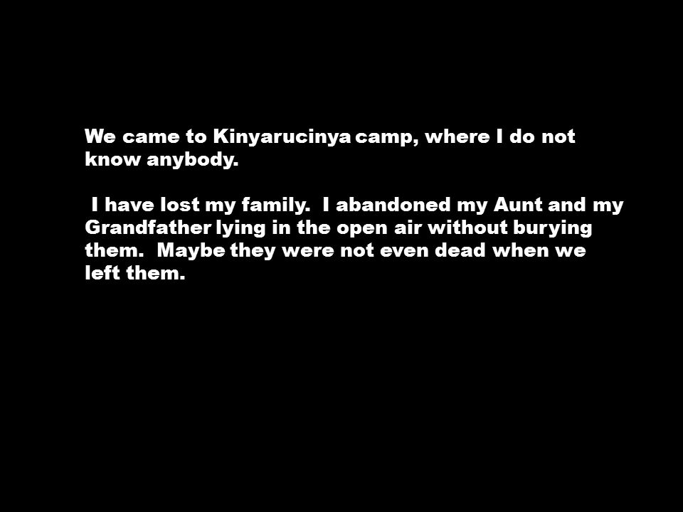 We came to Kinyarucinya camp, where I do not know anybody.