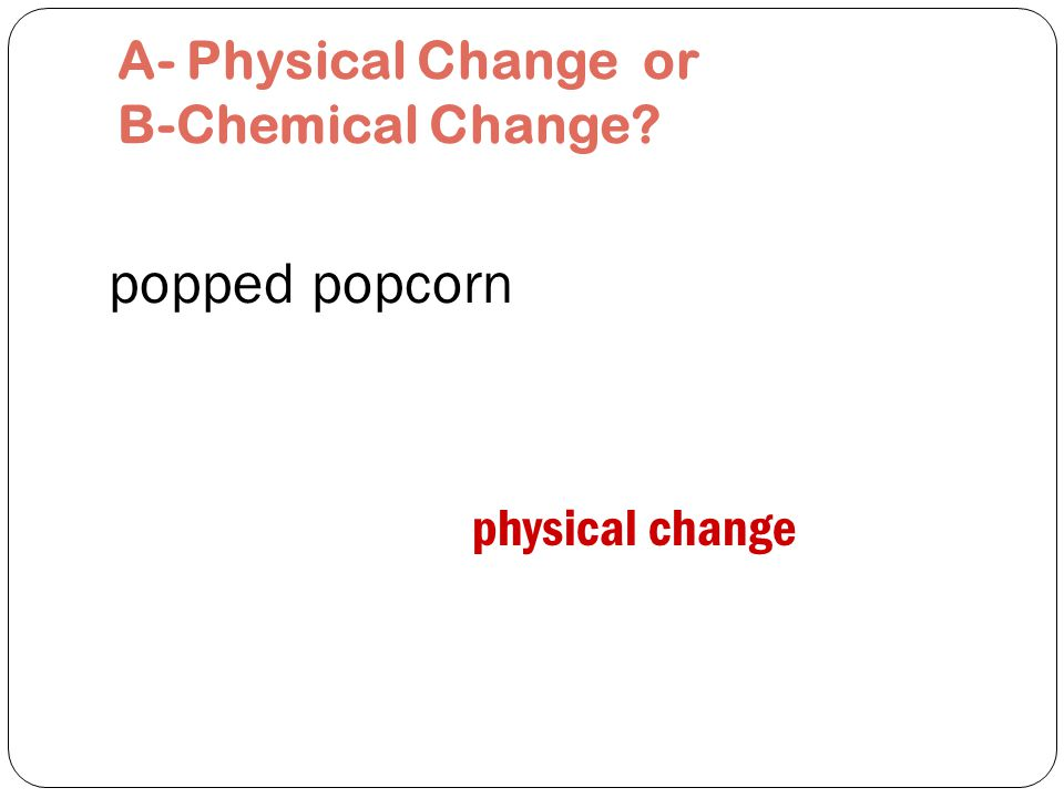 salt dissolved in water physical change A- Physical Change or B-Chemical Change
