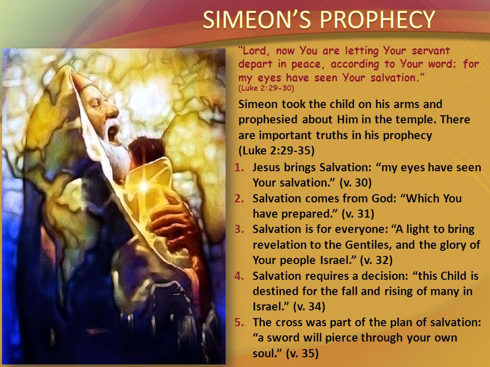 Simeon took the child on his arms and prophesied about Him in the temple.