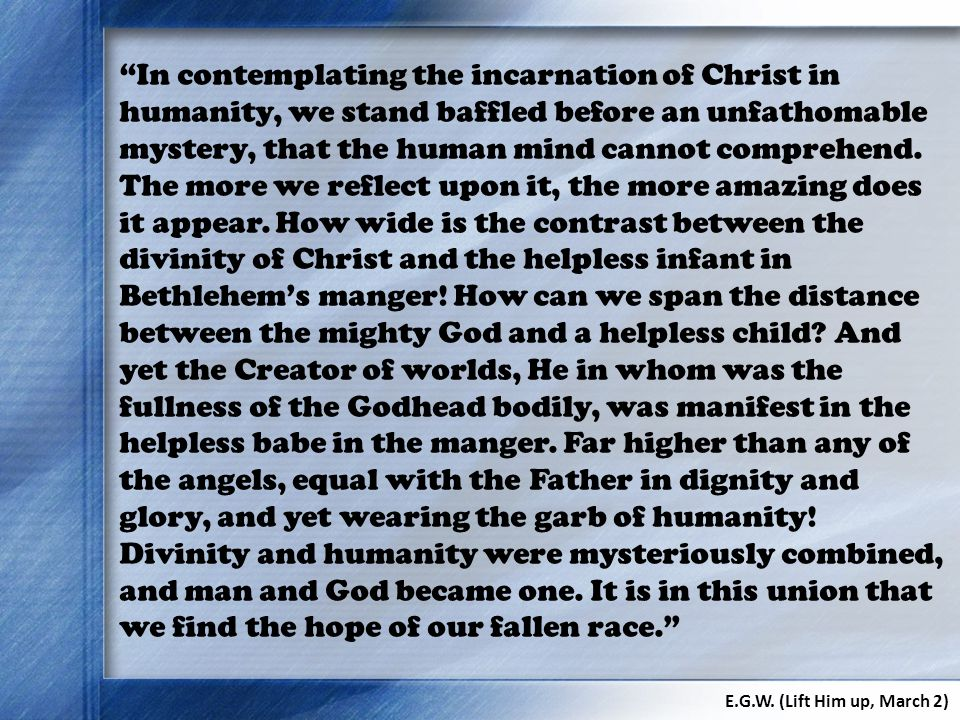 In contemplating the incarnation of Christ in humanity, we stand baffled before an unfathomable mystery, that the human mind cannot comprehend.