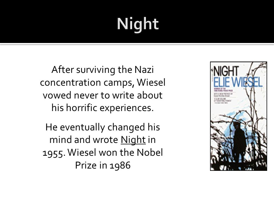 After surviving the Nazi concentration camps, Wiesel vowed never to write about his horrific experiences. He eventually changed his mind and wrote Nig