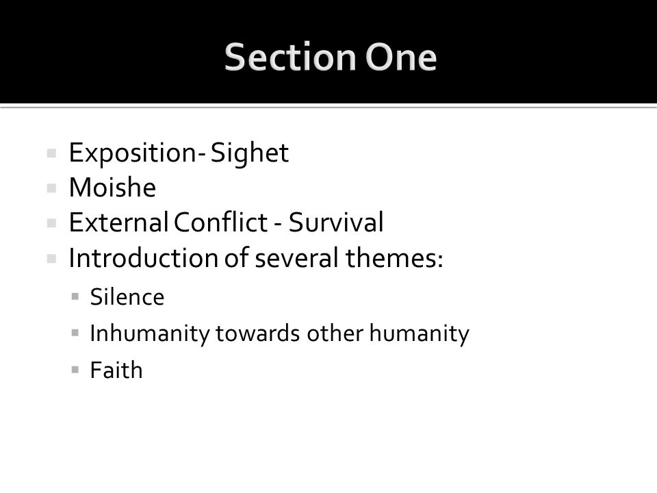  Exposition- Sighet  Moishe  External Conflict - Survival  Introduction of several themes:  Silence  Inhumanity towards other humanity  Faith