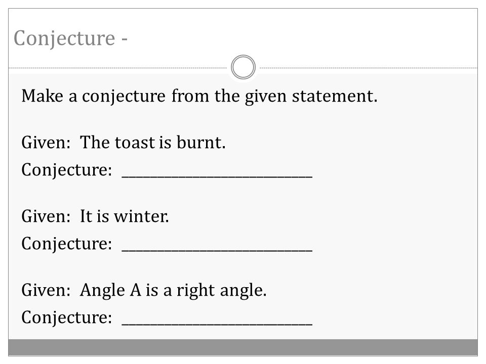 Conjecture - Make a conjecture from the given statement.