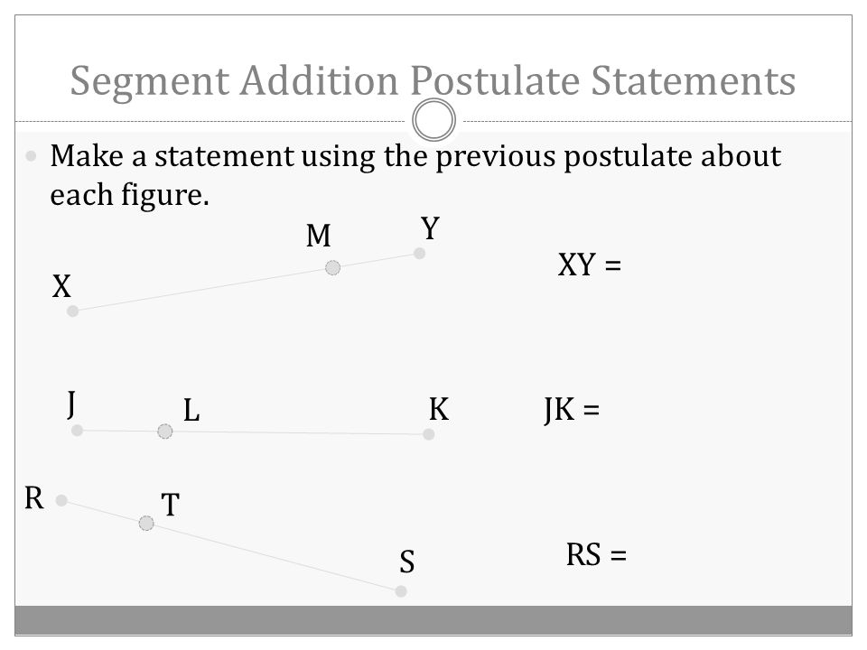 Segment Addition Postulate If B is between A and C, A C B