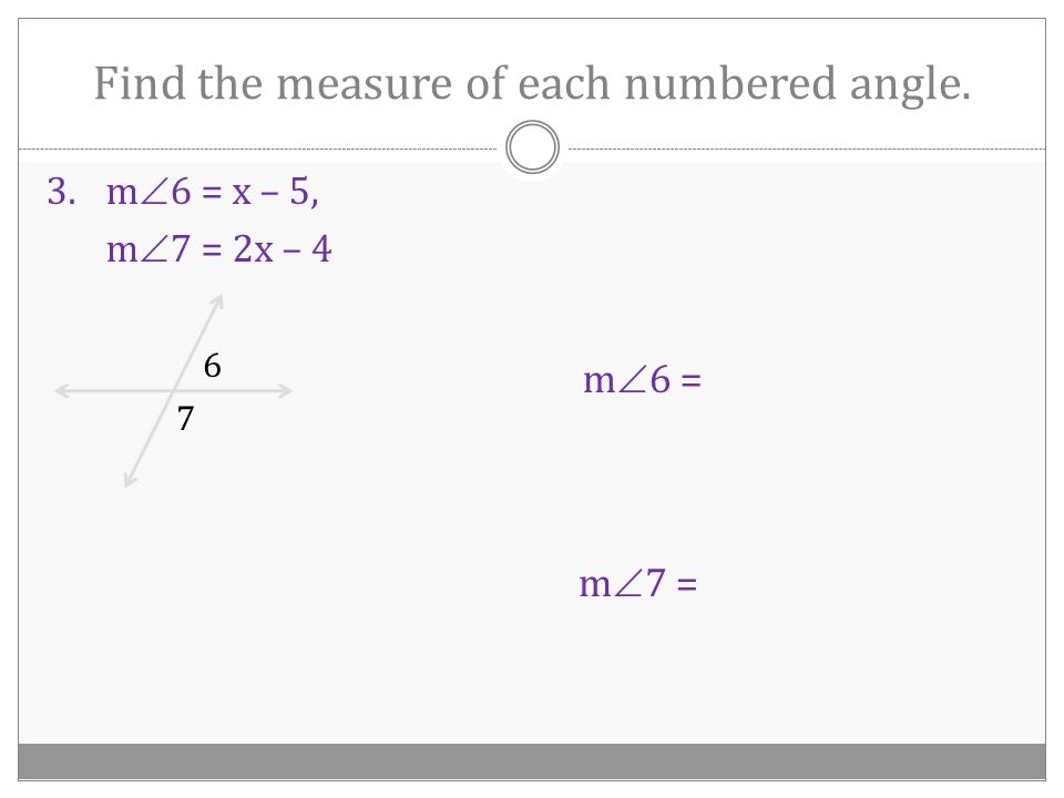 Find the measure of each numbered angle. 1.m  1 = 72 2 1 m  2 = 2.