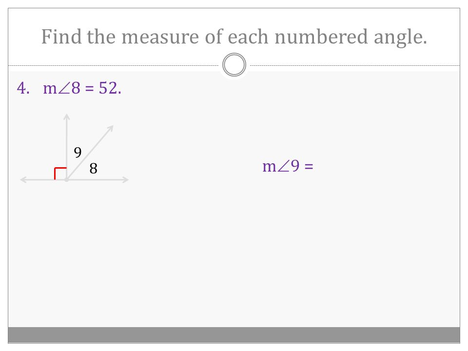 Find the measure of each numbered angle. 3.m  6 = x – 5, m  7 = 2x – 4 7 6 m  6 = m  7 =