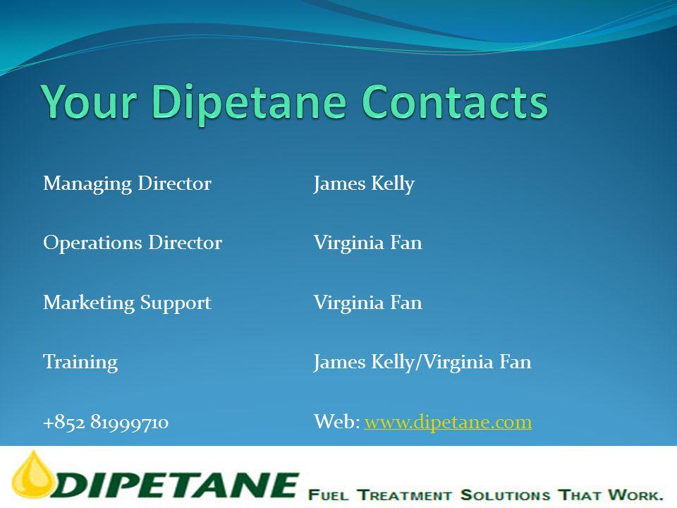 Managing DirectorJames Kelly Operations DirectorVirginia Fan Marketing SupportVirginia Fan TrainingJames Kelly/Virginia Fan +852 81999710Web: www.dipetane.comwww.dipetane.com