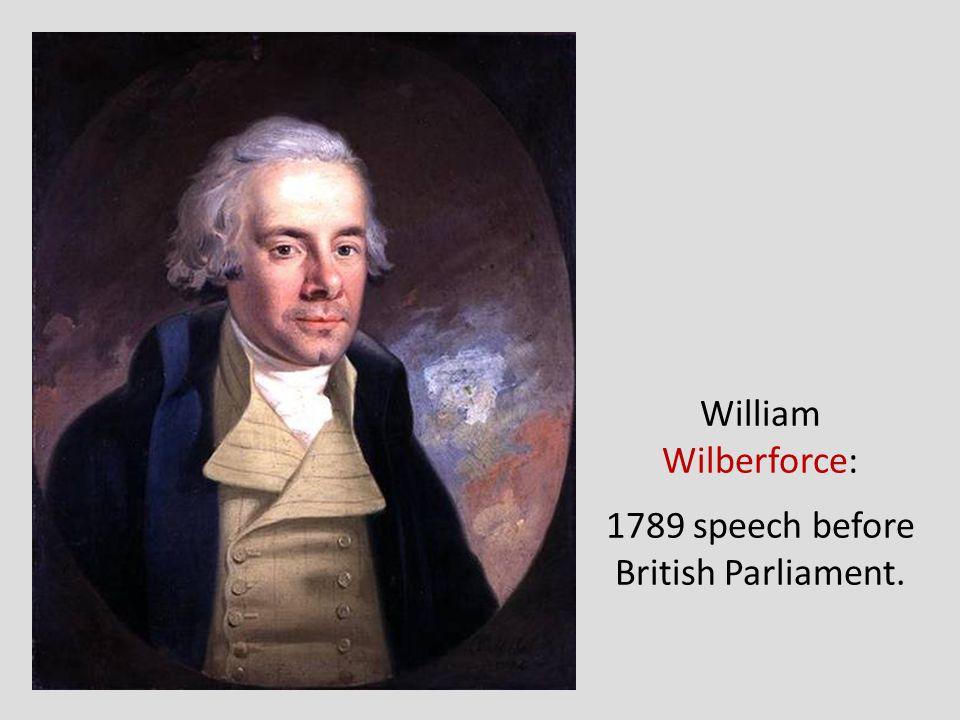 William Wilberforce: 1789 speech before British Parliament.