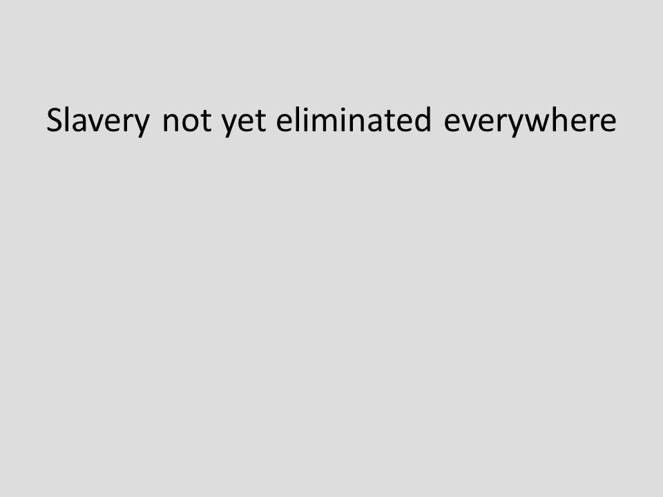Slavery not yet eliminated everywhere
