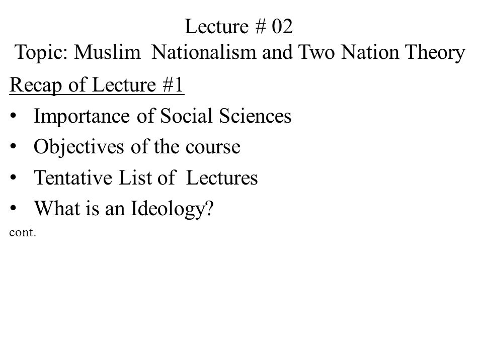 Lecture # 02 Topic: Muslim Nationalism and Two Nation Theory Recap of Lecture #1 Importance of Social Sciences Objectives of the course Tentative List