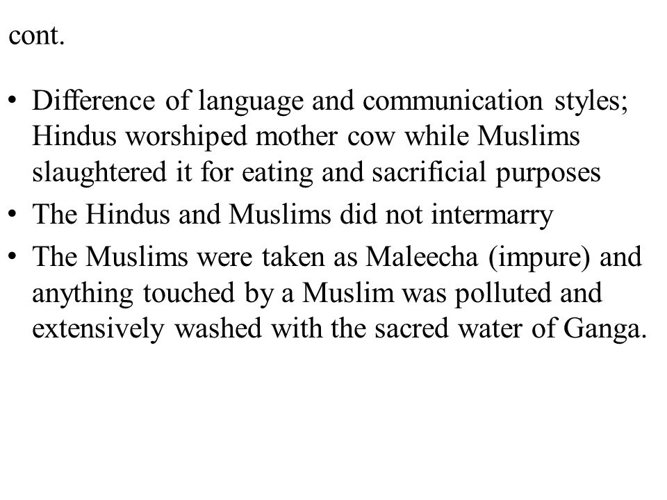 cont. Difference of language and communication styles; Hindus worshiped mother cow while Muslims slaughtered it for eating and sacrificial purposes Th