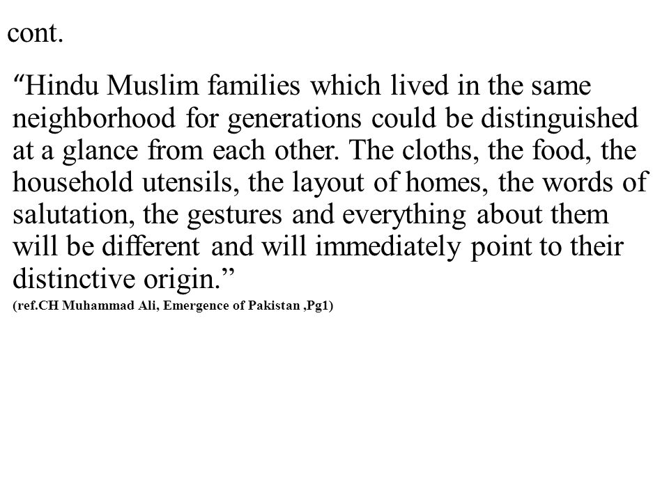 """cont. """" Hindu Muslim families which lived in the same neighborhood for generations could be distinguished at a glance from each other. The cloths, the"""