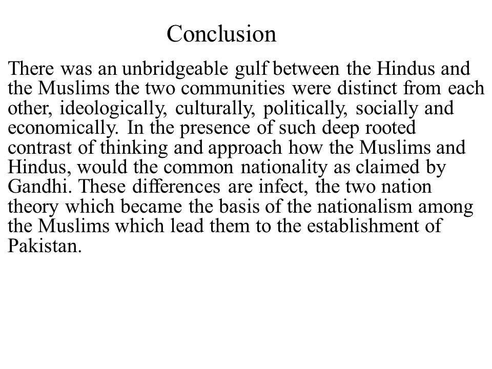 Conclusion There was an unbridgeable gulf between the Hindus and the Muslims the two communities were distinct from each other, ideologically, cultura