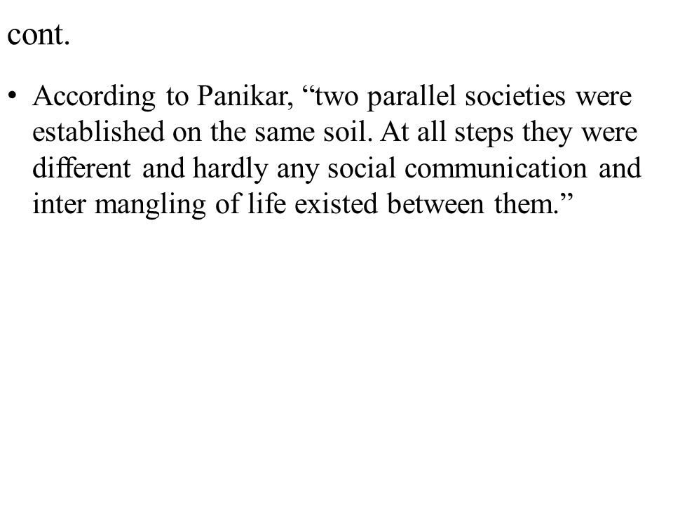 """cont. According to Panikar, """"two parallel societies were established on the same soil. At all steps they were different and hardly any social communic"""