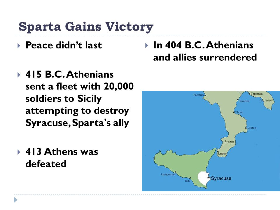 Sparta Gains Victory  Peace didn't last  415 B.C. Athenians sent a fleet with 20,000 soldiers to Sicily attempting to destroy Syracuse, Sparta's all
