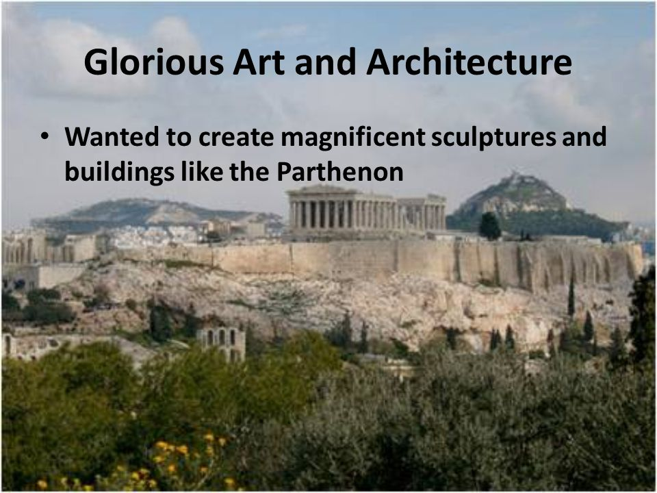 Architecture and Sculpture  Phidias worked on the Parthenon  Works portrayed ideal beauty not realism  These works became known as classical art Phidias