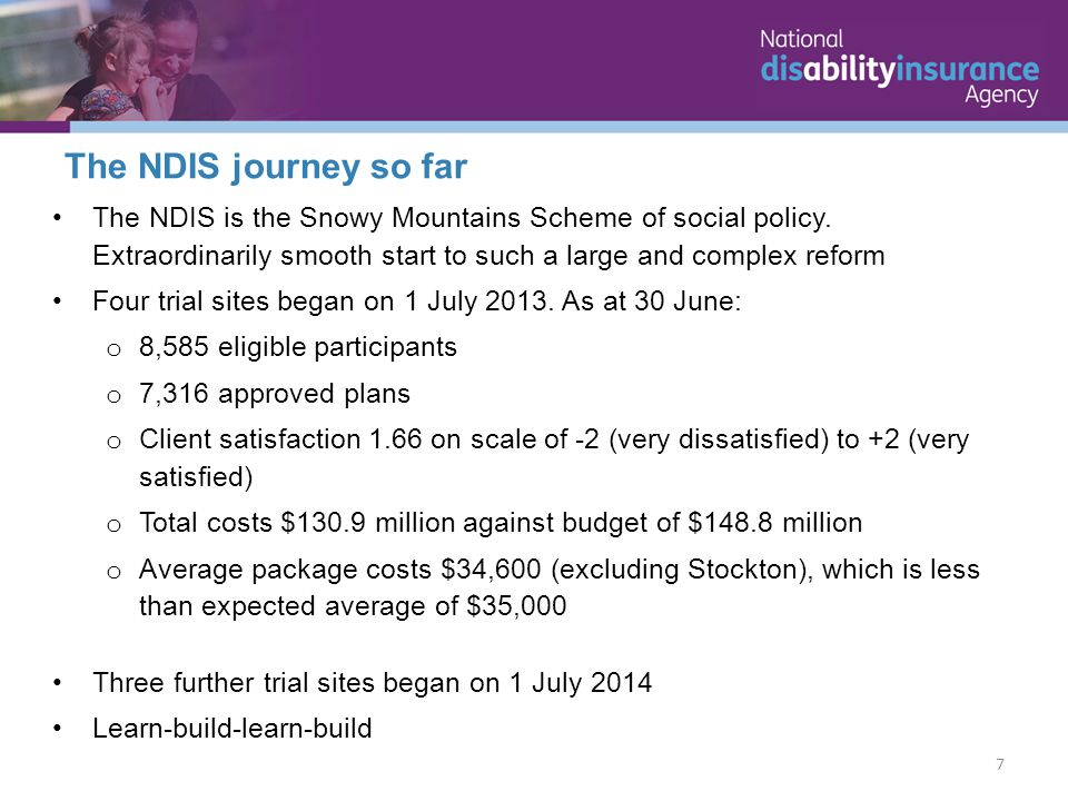 To understand scheme sustainability, it is important to recognise the powerful demographic forces which have driven demand for the NDIS Scheme sustainability is the most important objective of the Board and has both financial and outcome dimensions Both require an investment in the informal care system Quality life is based on loving relationships, friendships and essential formal supports Family relationships and carers need to be nurtured and nourished and not burnt out.
