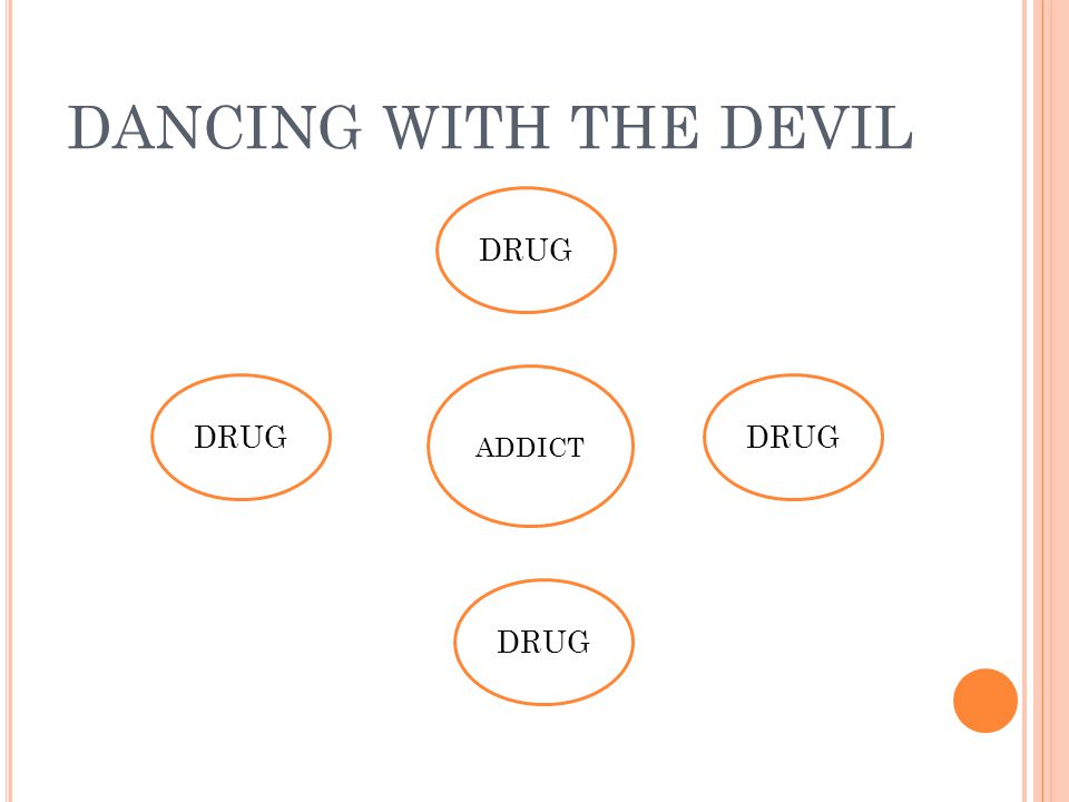 DANCING WITH THE DEVIL ADDICT DRUG