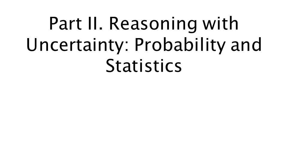Part II. Reasoning with Uncertainty: Probability and Statistics