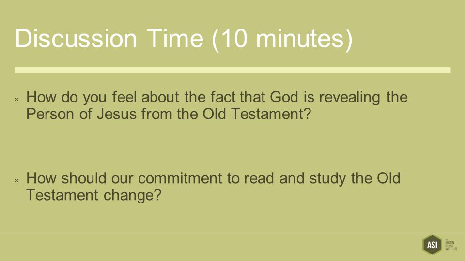 Discussion Time (10 minutes)  How do you feel about the fact that God is revealing the Person of Jesus from the Old Testament.